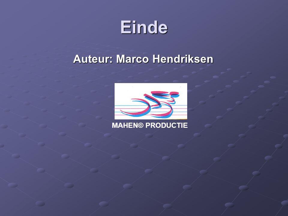 Einde Auteur: Marco Hendriksen Auteur: Marco Hendriksen MAHEN© PRODUCTIE