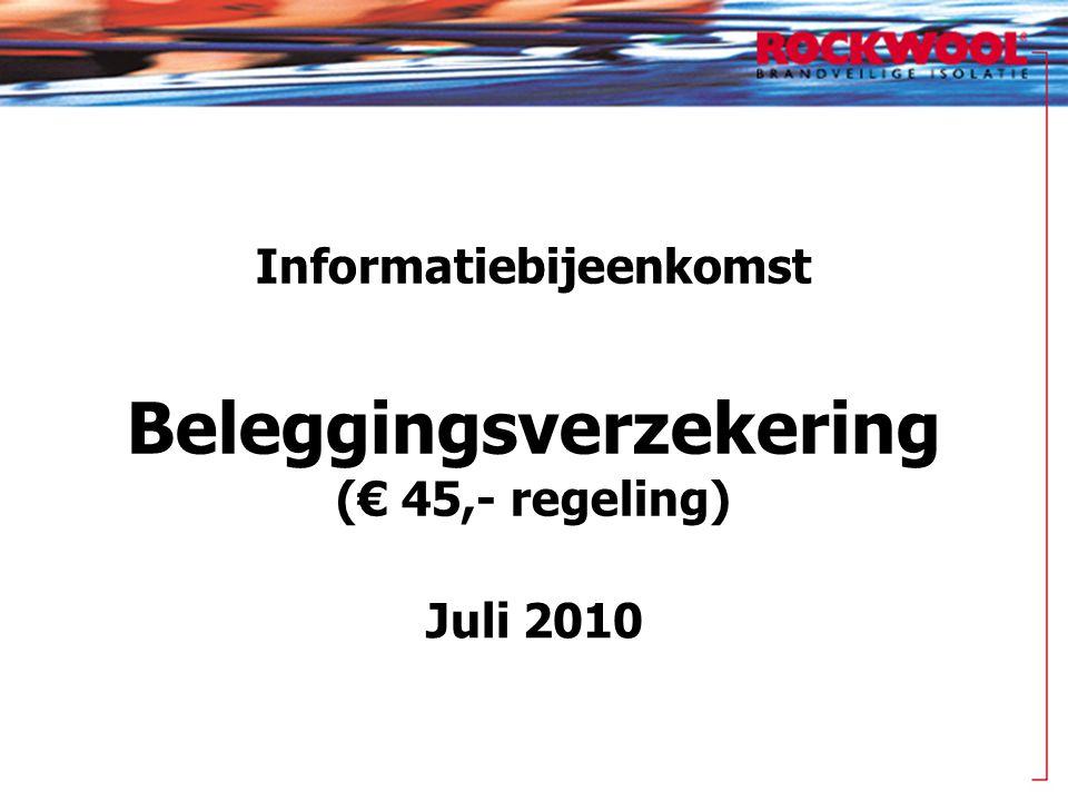 Informatiebijeenkomst Beleggingsverzekering (€ 45,- regeling) Juli 2010