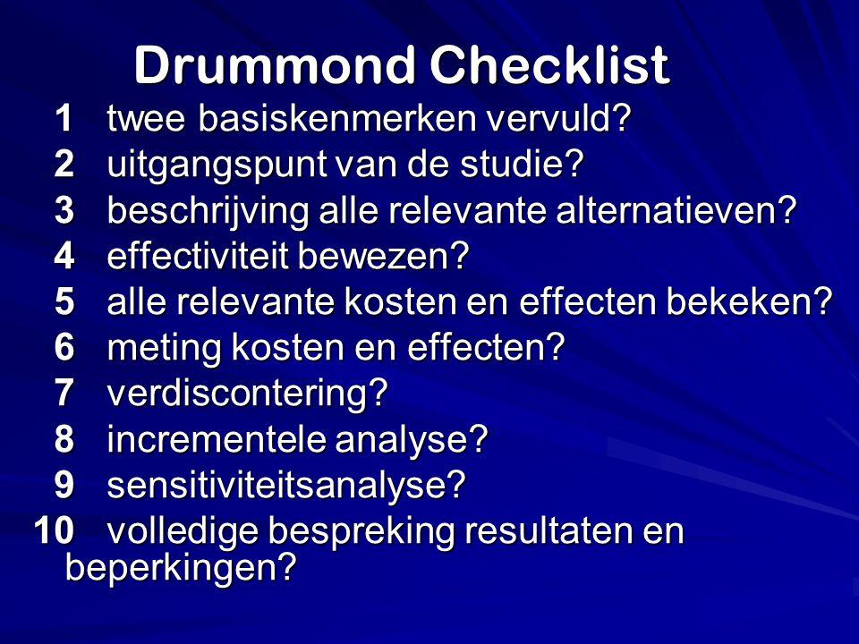 Drummond Checklist 1 twee basiskenmerken vervuld? 1 twee basiskenmerken vervuld? 2 uitgangspunt van de studie? 2 uitgangspunt van de studie? 3 beschri
