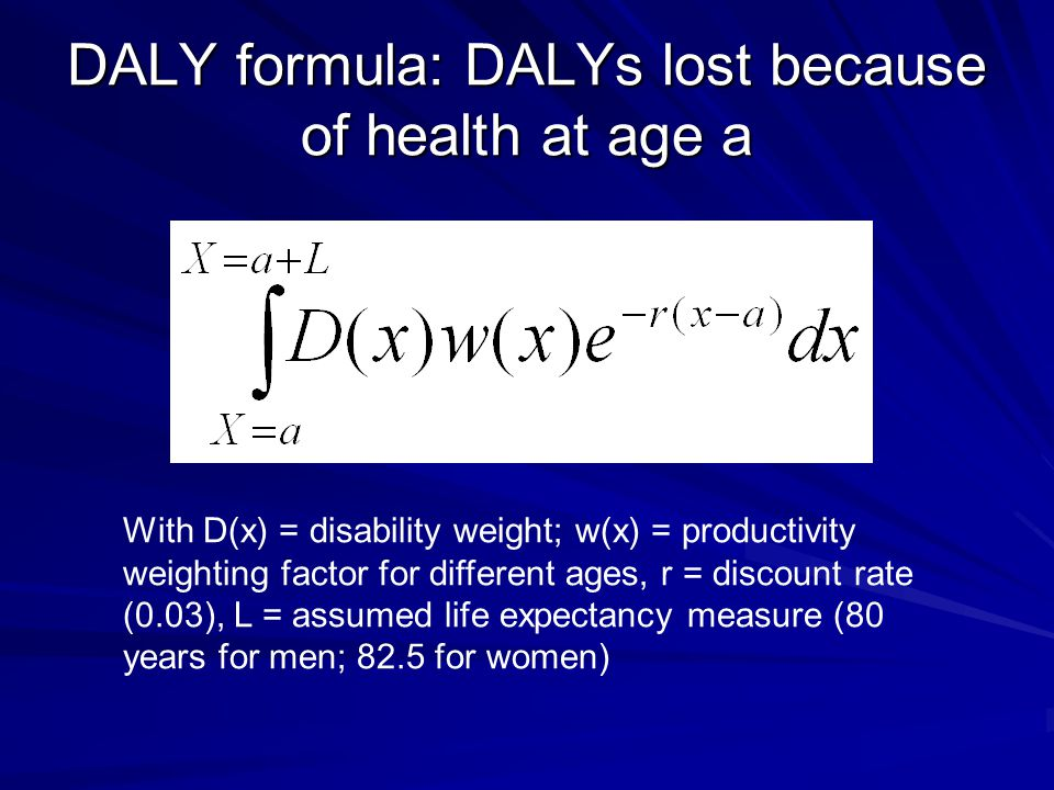 DALY formula: DALYs lost because of health at age a With D(x) = disability weight; w(x) = productivity weighting factor for different ages, r = discou