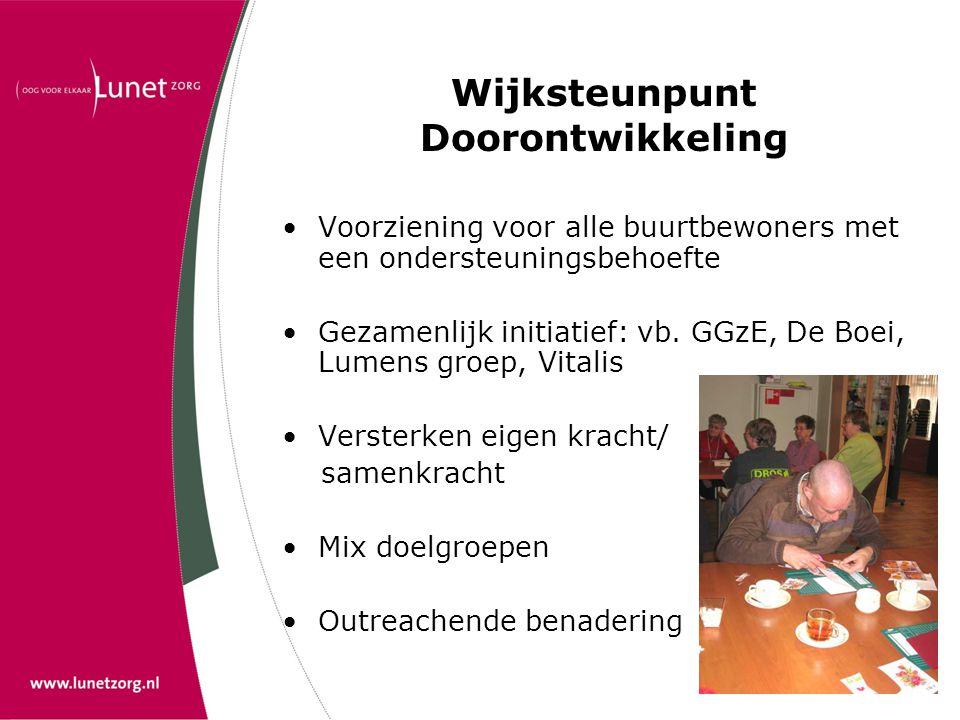 Wijksteunpunt Doorontwikkeling •Voorziening voor alle buurtbewoners met een ondersteuningsbehoefte •Gezamenlijk initiatief: vb. GGzE, De Boei, Lumens