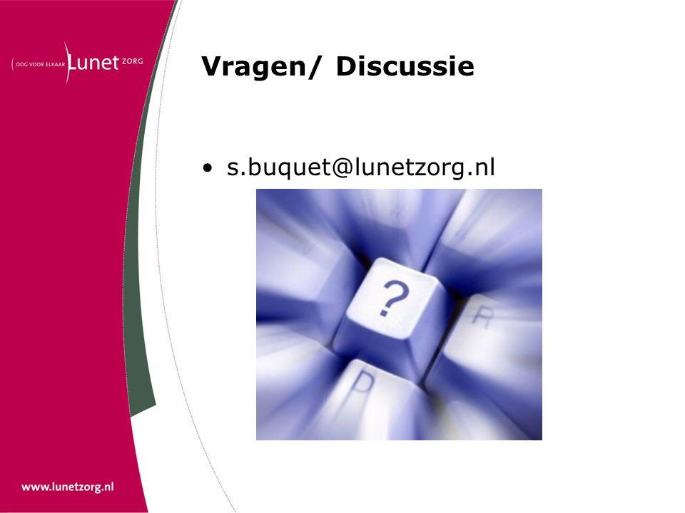 Vragen/ Discussie •s.buquet@lunetzorg.nl