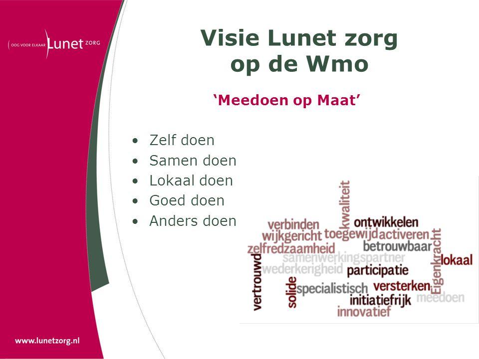 Visie Lunet zorg op de Wmo 'Meedoen op Maat' •Zelf doen •Samen doen •Lokaal doen •Goed doen •Anders doen