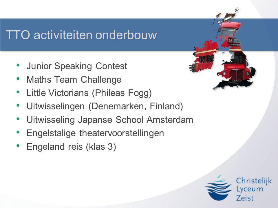 TTO activiteiten onderbouw • Junior Speaking Contest • Maths Team Challenge • Little Victorians (Phileas Fogg) • Uitwisselingen (Denemarken, Finland)