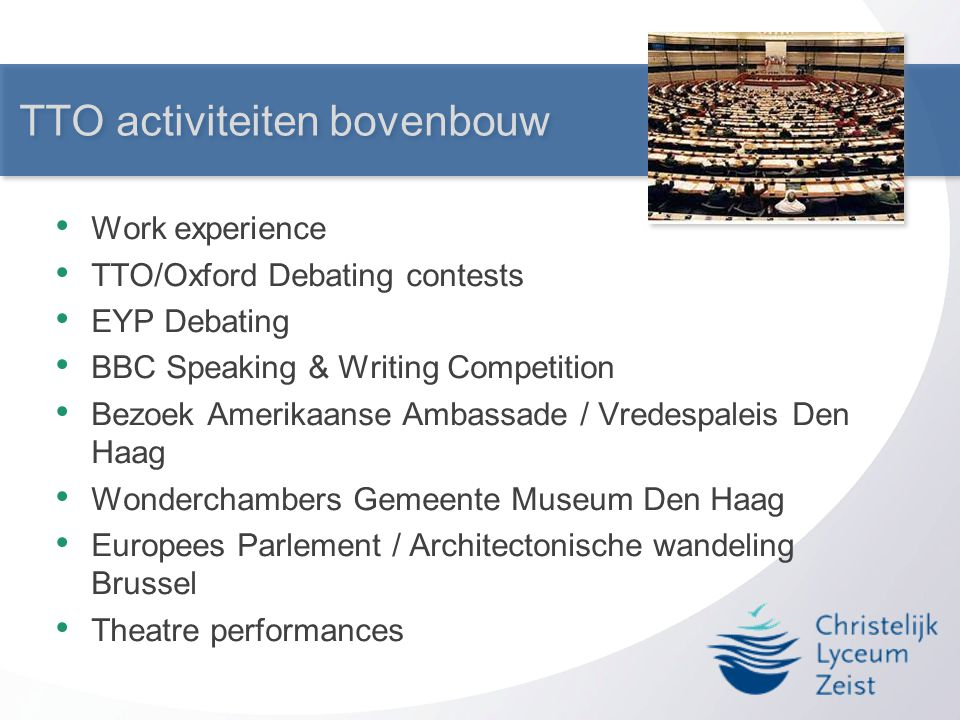 TTO activiteiten bovenbouw • Work experience • TTO/Oxford Debating contests • EYP Debating • BBC Speaking & Writing Competition • Bezoek Amerikaanse A