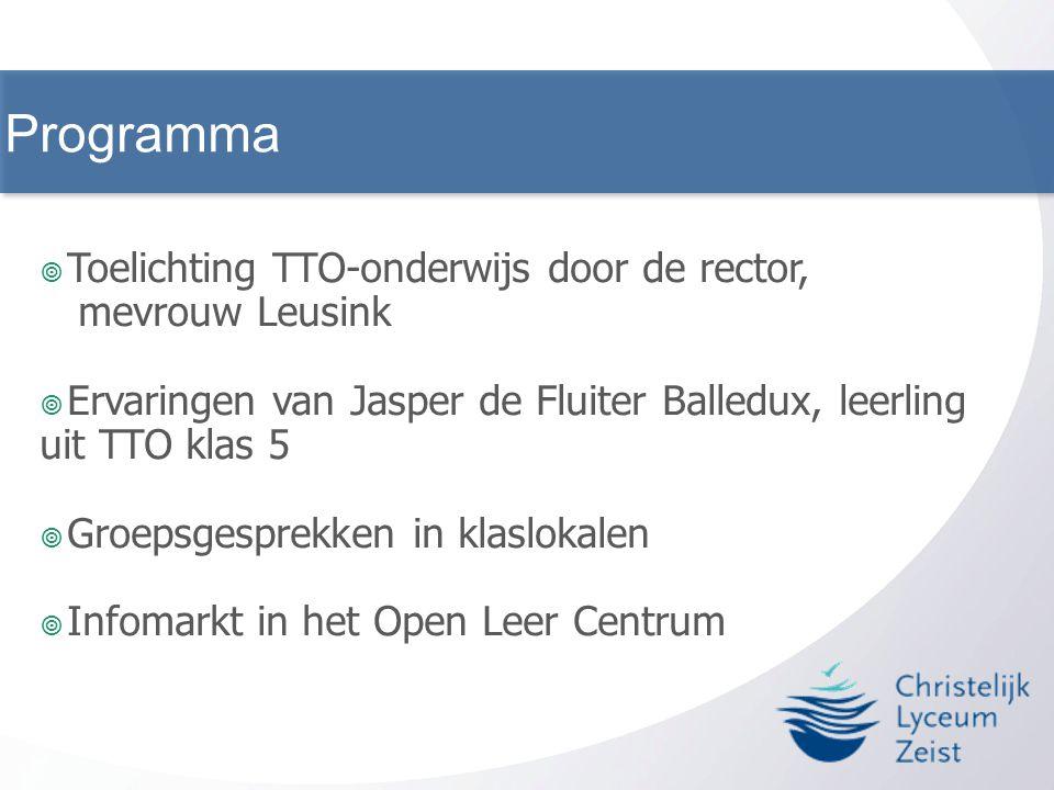  Toelichting TTO-onderwijs door de rector, mevrouw Leusink  Ervaringen van Jasper de Fluiter Balledux, leerling uit TTO klas 5  Groepsgesprekken in