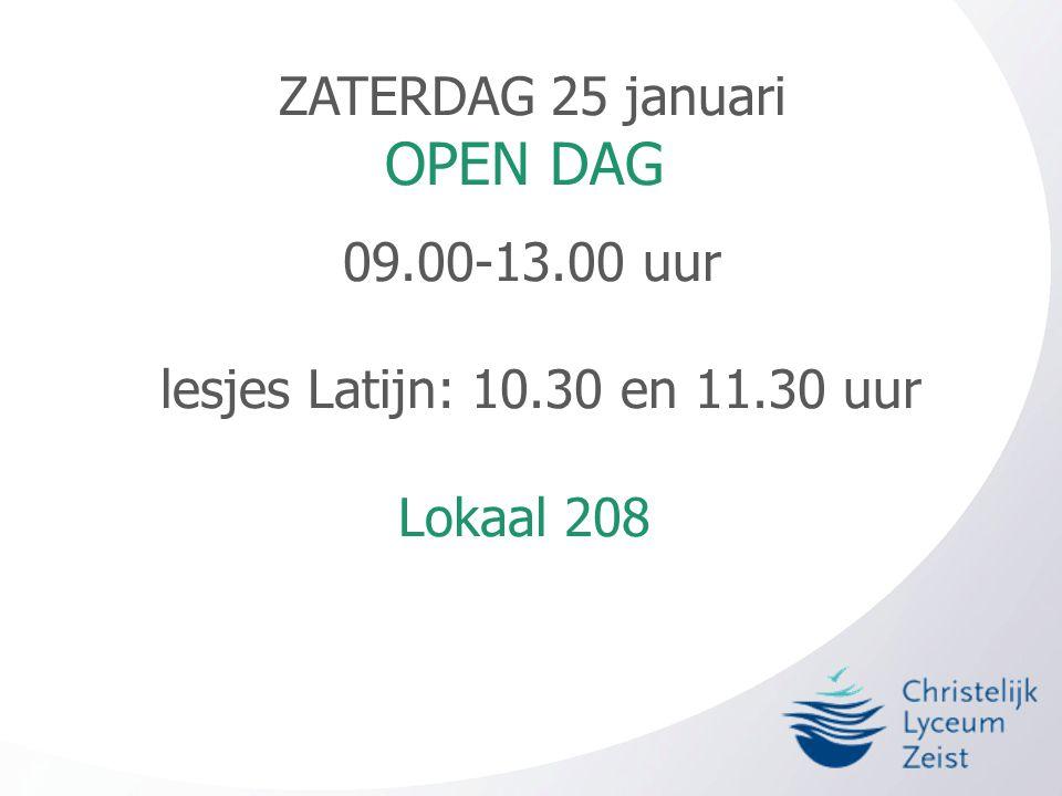 ZATERDAG 25 januari OPEN DAG 09.00-13.00 uur lesjes Latijn: 10.30 en 11.30 uur Lokaal 208