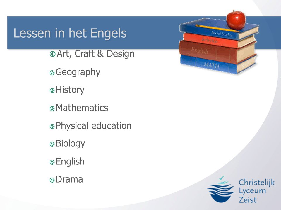 Lessen in het Engels  Art, Craft & Design  Geography  History  Mathematics  Physical education  Biology  English  Drama