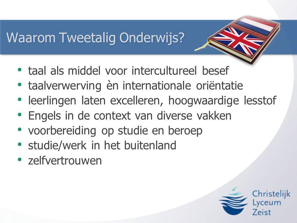 Waarom Tweetalig Onderwijs? • taal als middel voor intercultureel besef • taalverwerving èn internationale oriëntatie • leerlingen laten excelleren, h