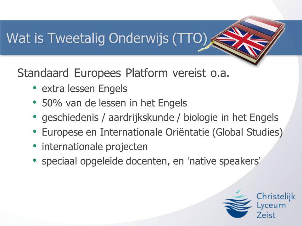Wat is Tweetalig Onderwijs (TTO) Standaard Europees Platform vereist o.a. • extra lessen Engels • 50% van de lessen in het Engels • geschiedenis / aar