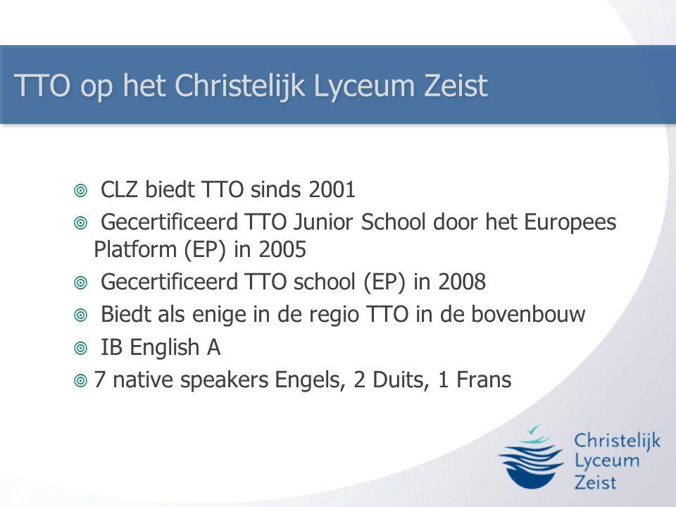 TTO op het Christelijk Lyceum Zeist  CLZ biedt TTO sinds 2001  Gecertificeerd TTO Junior School door het Europees Platform (EP) in 2005  Gecertific