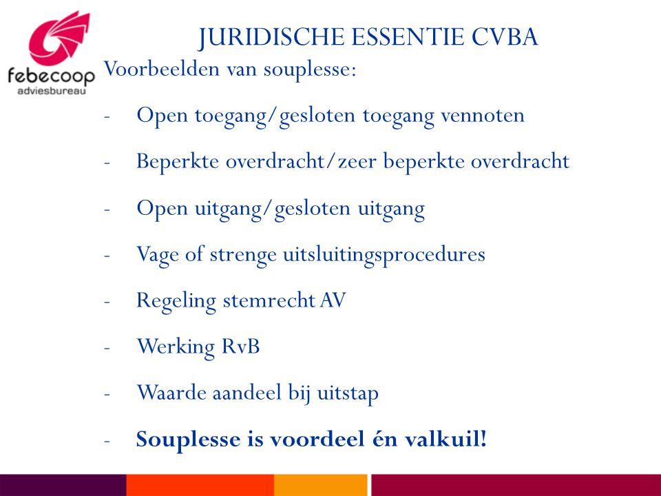 JURIDISCHE ESSENTIE CVBA Voorbeelden van souplesse: -Open toegang/gesloten toegang vennoten -Beperkte overdracht/zeer beperkte overdracht -Open uitgan