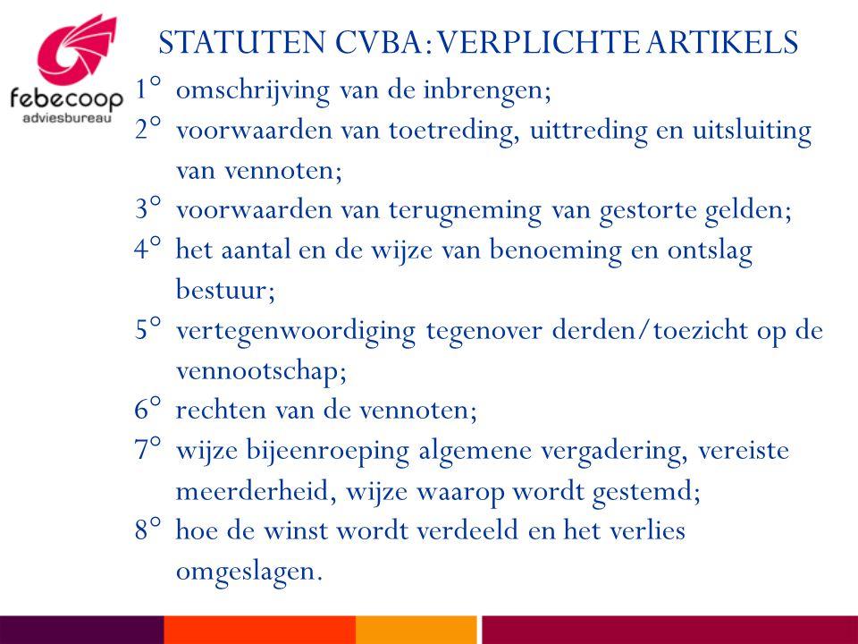 STATUTEN CVBA: VERPLICHTE ARTIKELS 1°omschrijving van de inbrengen; 2°voorwaarden van toetreding, uittreding en uitsluiting van vennoten; 3°voorwaarde