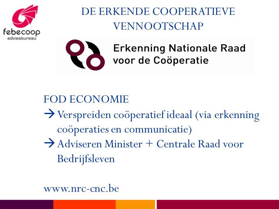 DE ERKENDE COOPERATIEVE VENNOOTSCHAP FOD ECONOMIE  Verspreiden coöperatief ideaal (via erkenning coöperaties en communicatie)  Adviseren Minister + Centrale Raad voor Bedrijfsleven www.nrc-cnc.be