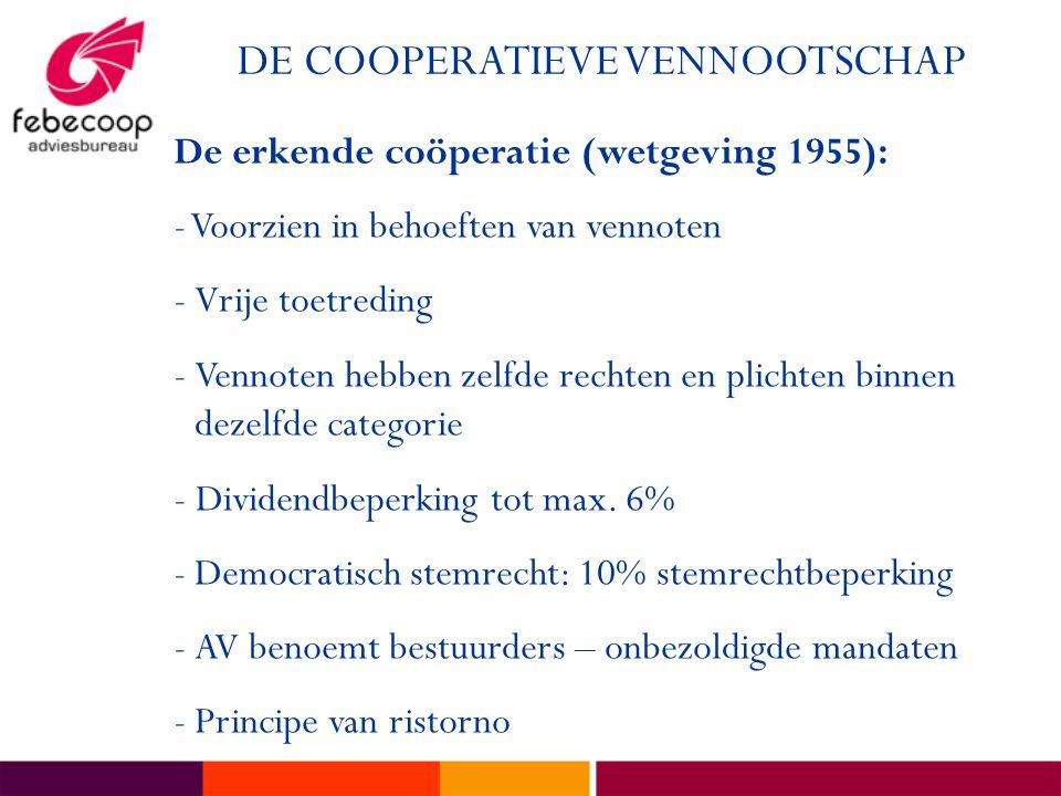 DE COOPERATIEVE VENNOOTSCHAP De erkende coöperatie (wetgeving 1955): - Voorzien in behoeften van vennoten -Vrije toetreding -Vennoten hebben zelfde rechten en plichten binnen dezelfde categorie - Dividendbeperking tot max.