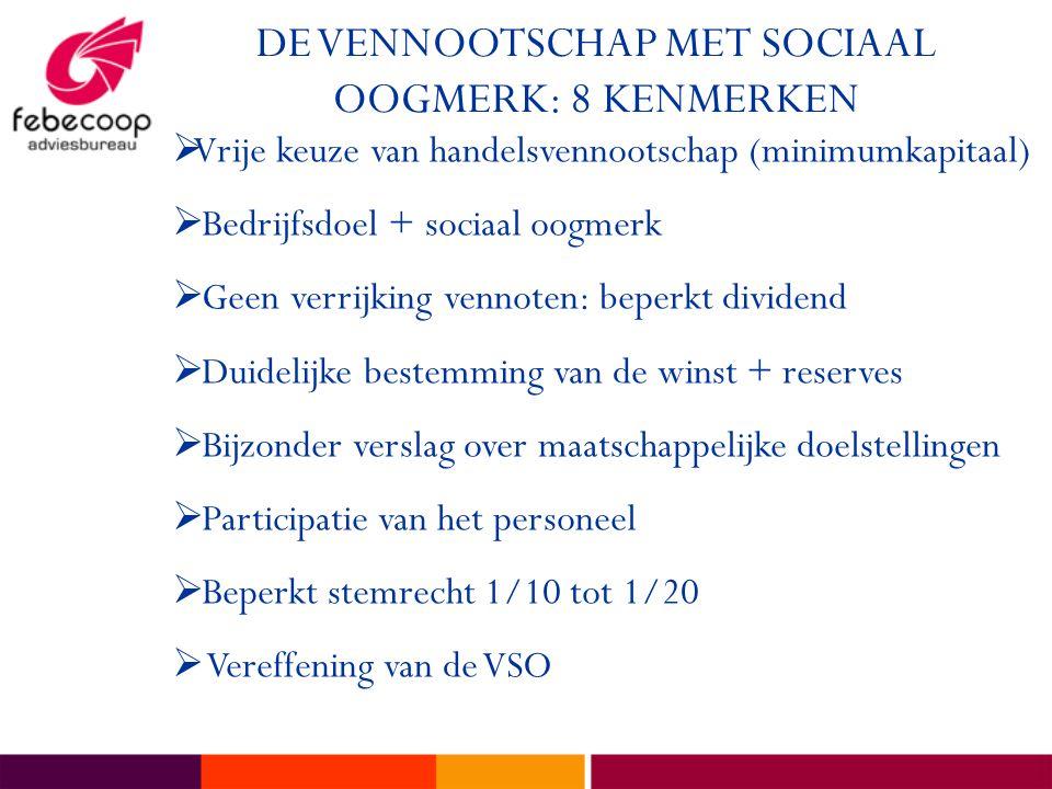 DE VENNOOTSCHAP MET SOCIAAL OOGMERK: 8 KENMERKEN  Vrije keuze van handelsvennootschap (minimumkapitaal)  Bedrijfsdoel + sociaal oogmerk  Geen verri