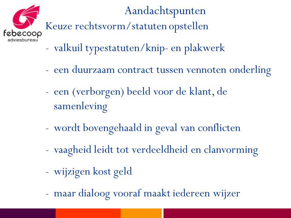 Aandachtspunten Keuze rechtsvorm/statuten opstellen -valkuil typestatuten/knip- en plakwerk -een duurzaam contract tussen vennoten onderling -een (ver