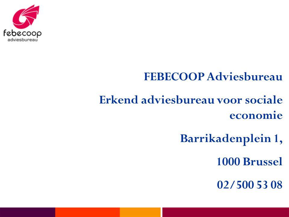 FEBECOOP Adviesbureau Erkend adviesbureau voor sociale economie Barrikadenplein 1, 1000 Brussel 02/500 53 08