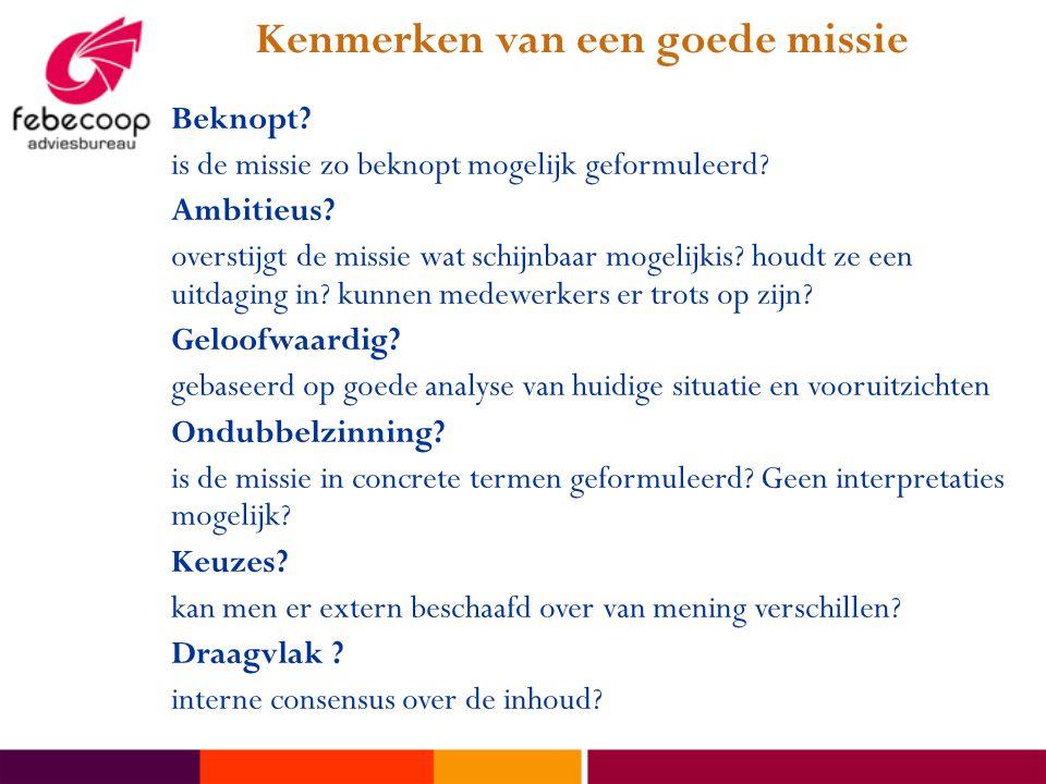 Kenmerken van een goede missie Beknopt.is de missie zo beknopt mogelijk geformuleerd.