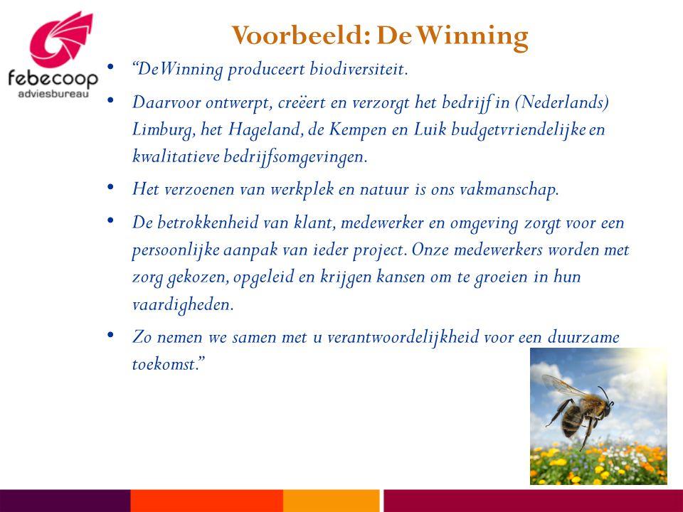 """Voorbeeld: De Winning • """"De Winning produceert biodiversiteit. • Daarvoor ontwerpt, creëert en verzorgt het bedrijf in (Nederlands) Limburg, het Hagel"""