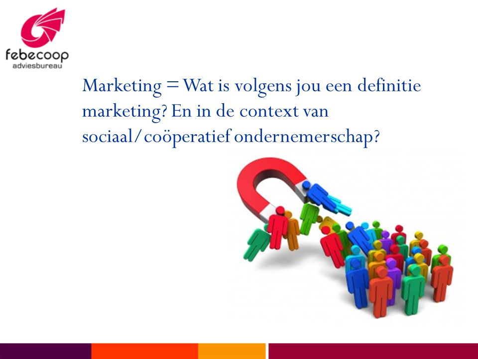 Marketing = Wat is volgens jou een definitie marketing? En in de context van sociaal/coöperatief ondernemerschap?
