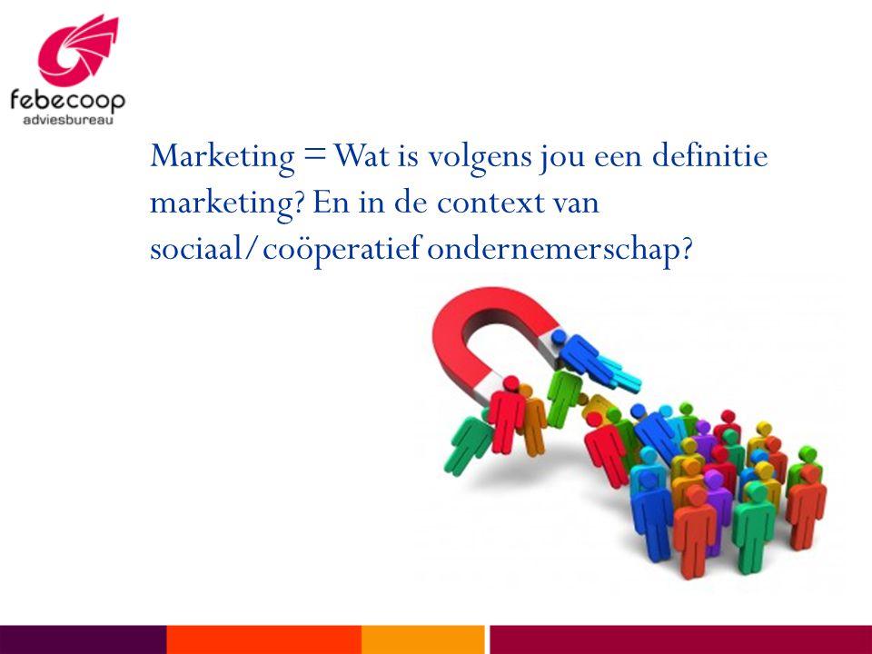 Marketing = Wat is volgens jou een definitie marketing.