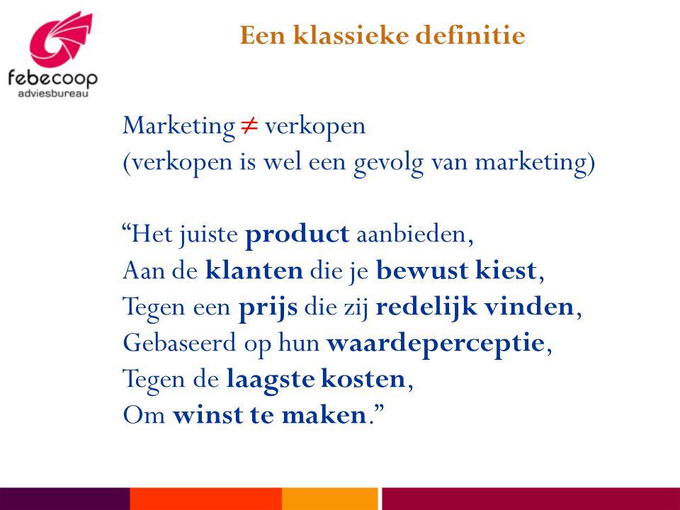 Marketing ≠ verkopen (verkopen is wel een gevolg van marketing) Het juiste product aanbieden, Aan de klanten die je bewust kiest, Tegen een prijs die zij redelijk vinden, Gebaseerd op hun waardeperceptie, Tegen de laagste kosten, Om winst te maken. Een klassieke definitie