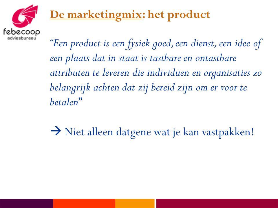 De marketingmix: het product Een product is een fysiek goed, een dienst, een idee of een plaats dat in staat is tastbare en ontastbare attributen te leveren die individuen en organisaties zo belangrijk achten dat zij bereid zijn om er voor te betalen  Niet alleen datgene wat je kan vastpakken!
