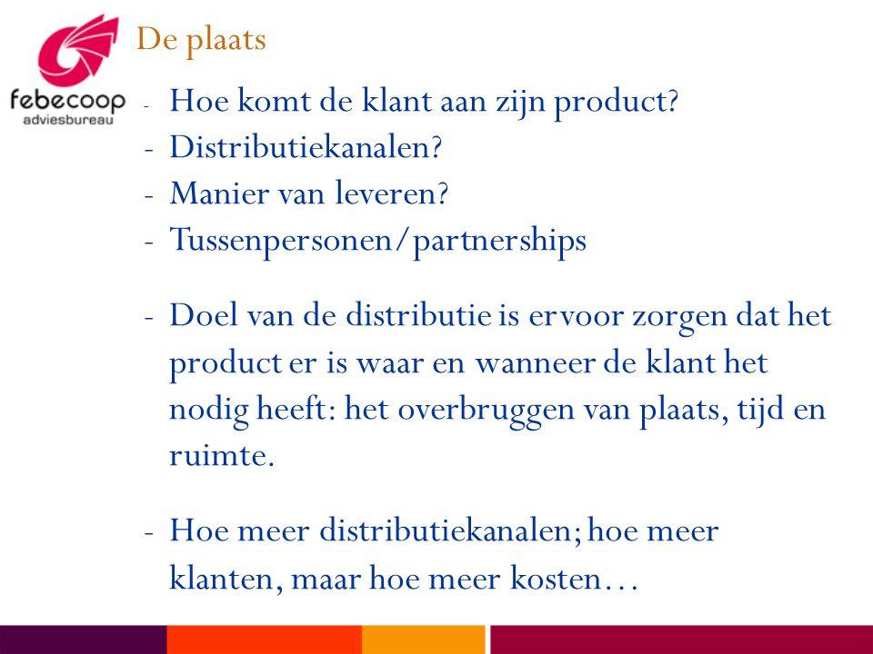 De plaats - Hoe komt de klant aan zijn product.-Distributiekanalen.