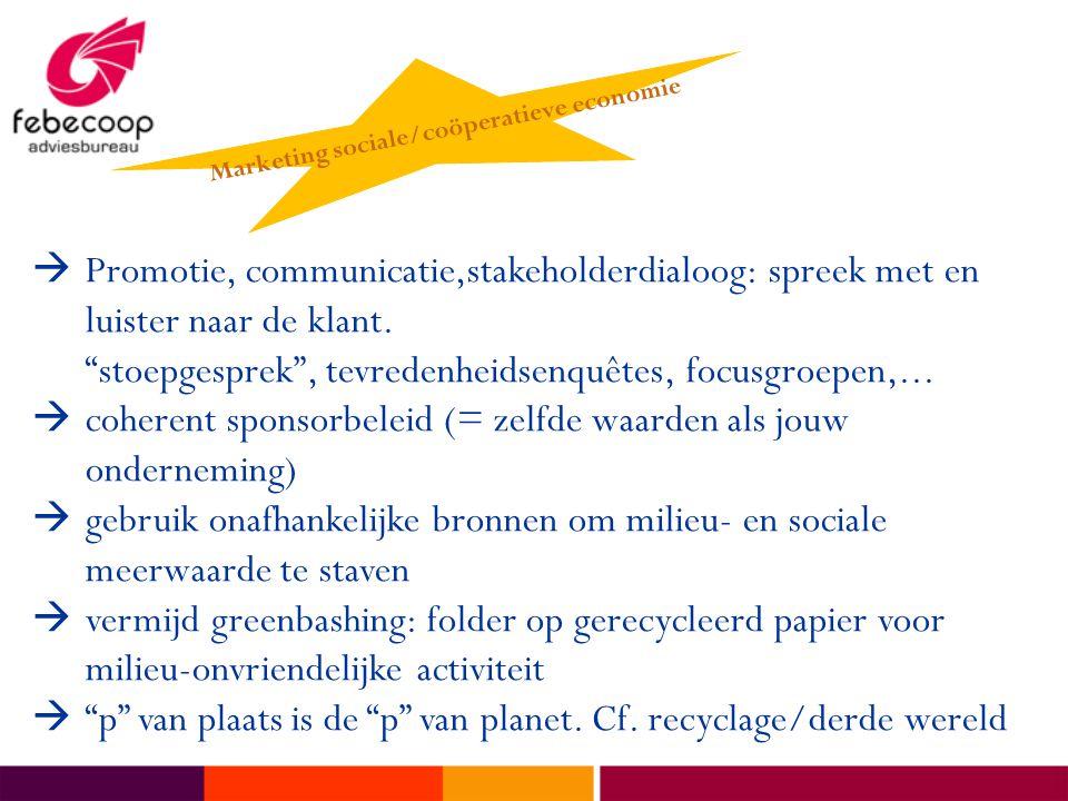 """ Promotie, communicatie,stakeholderdialoog: spreek met en luister naar de klant. """"stoepgesprek"""", tevredenheidsenquêtes, focusgroepen,...  coherent s"""