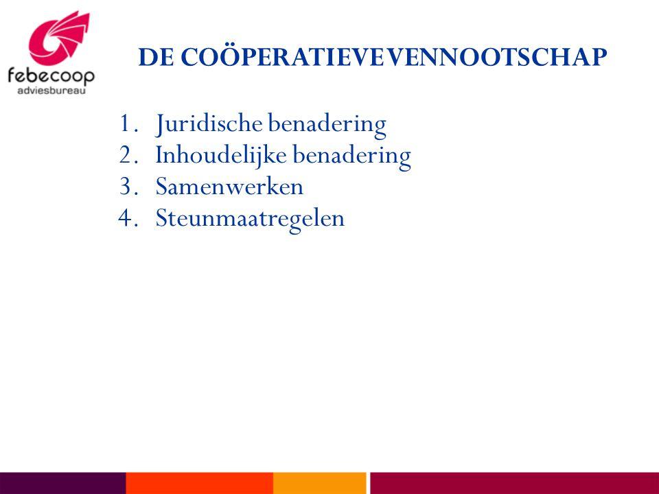 DE COÖPERATIEVE VENNOOTSCHAP 1.Juridische benadering 2.Inhoudelijke benadering 3.Samenwerken 4.Steunmaatregelen