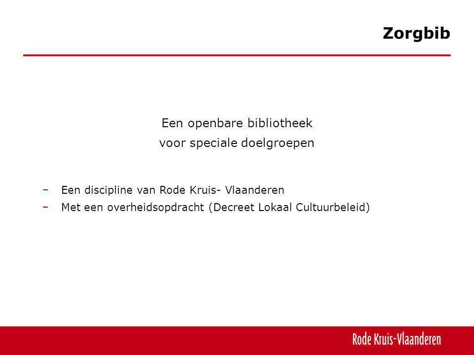 Een openbare bibliotheek voor speciale doelgroepen − Een discipline van Rode Kruis- Vlaanderen − Met een overheidsopdracht (Decreet Lokaal Cultuurbeleid) Zorgbib