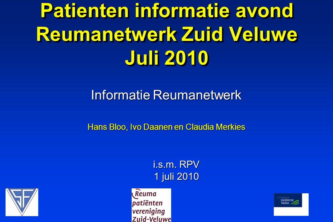 Informatie Reumanetwerk Patienten informatie avond Reumanetwerk Zuid Veluwe Juli 2010 i.s.m. RPV 1 juli 2010 Hans Bloo, Ivo Daanen en Claudia Merkies
