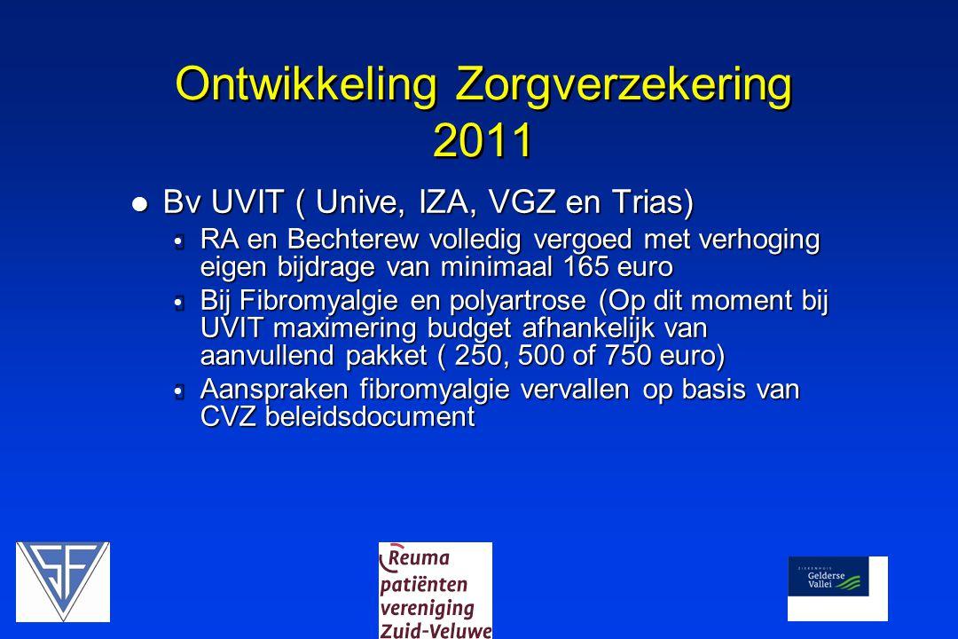Ontwikkeling Zorgverzekering 2011  Bv UVIT ( Unive, IZA, VGZ en Trias)  RA en Bechterew volledig vergoed met verhoging eigen bijdrage van minimaal 1