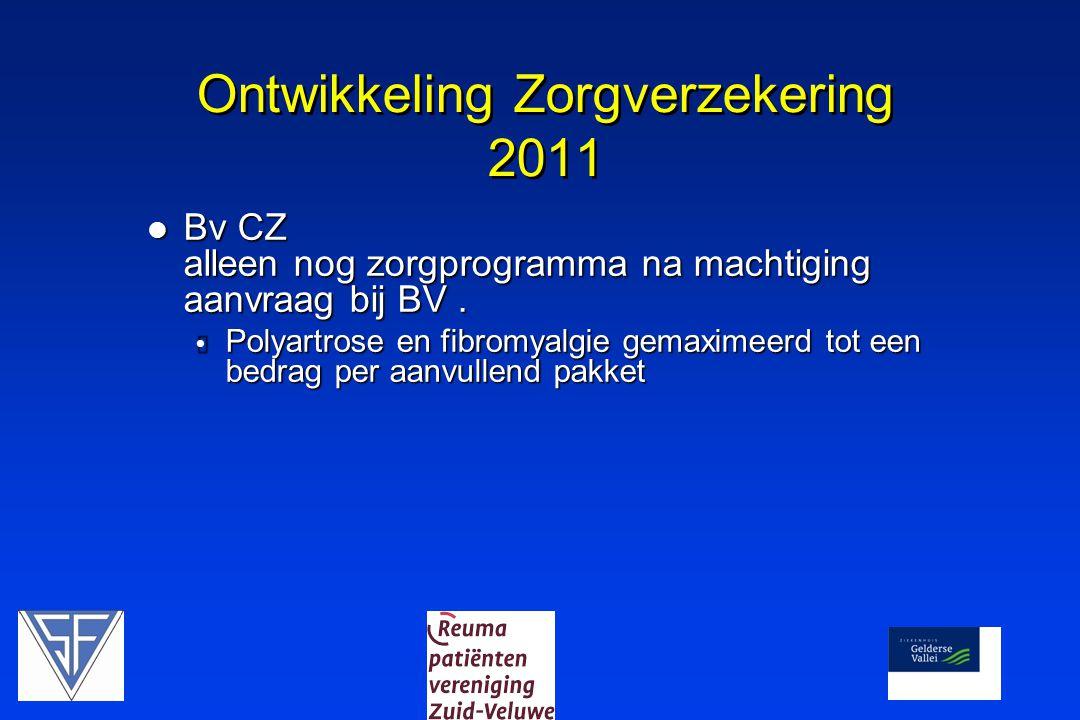 Boodschap voor 2011  Reumatoide artritis en Bechterew blijven in Basisverzekering, maar met verhoging eigen bijdragen  Polyartrose en Fibromyalgie in aanvullende pakketten  LET OP MAX BUDGET EN AANTAL CONTACT MOMENTEN EN AANVULLENDE BEHANDELINGEN