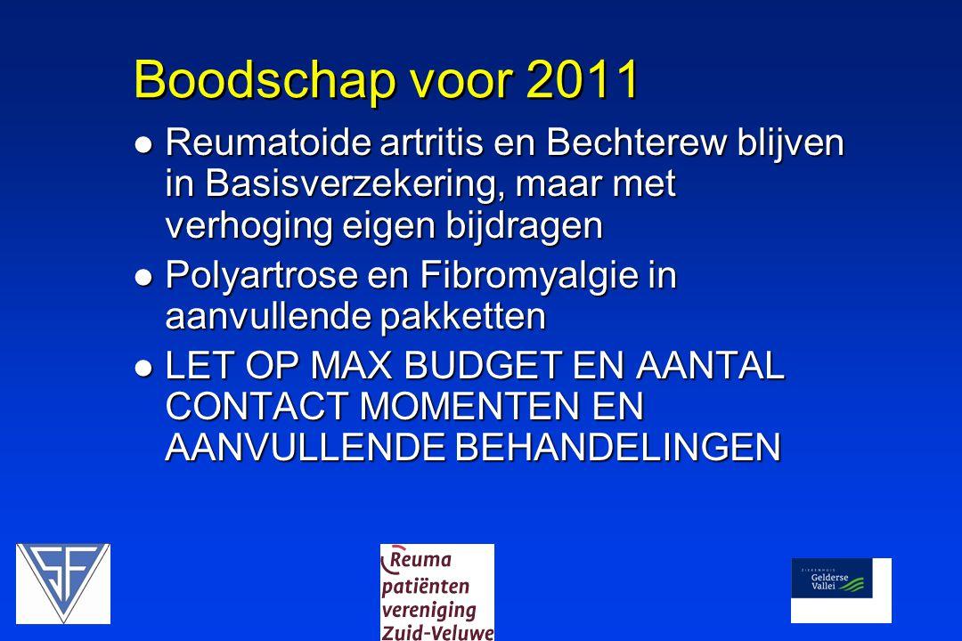Boodschap voor 2011  Reumatoide artritis en Bechterew blijven in Basisverzekering, maar met verhoging eigen bijdragen  Polyartrose en Fibromyalgie i