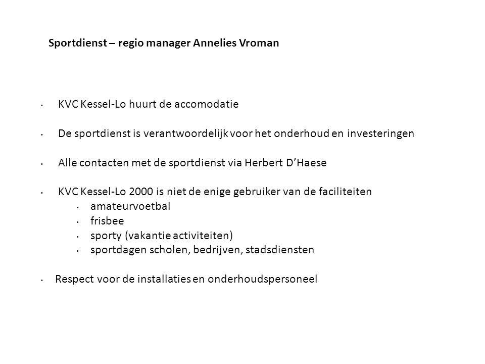 Sportdienst – regio manager Annelies Vroman • KVC Kessel-Lo huurt de accomodatie • De sportdienst is verantwoordelijk voor het onderhoud en investerin