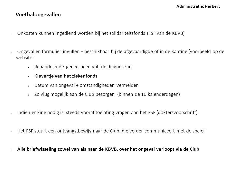 Voetbalongevallen  Onkosten kunnen ingediend worden bij het solidariteitsfonds (FSF van de KBVB)  Ongevallen formulier invullen – beschikbaar bij de