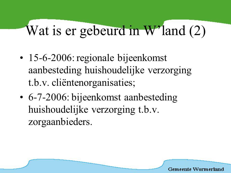 Wat is er gebeurd in W'land (2) •15-6-2006: regionale bijeenkomst aanbesteding huishoudelijke verzorging t.b.v. cliëntenorganisaties; •6-7-2006: bijee