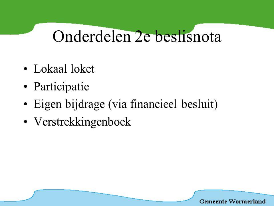 Onderdelen 2e beslisnota •Lokaal loket •Participatie •Eigen bijdrage (via financieel besluit) •Verstrekkingenboek