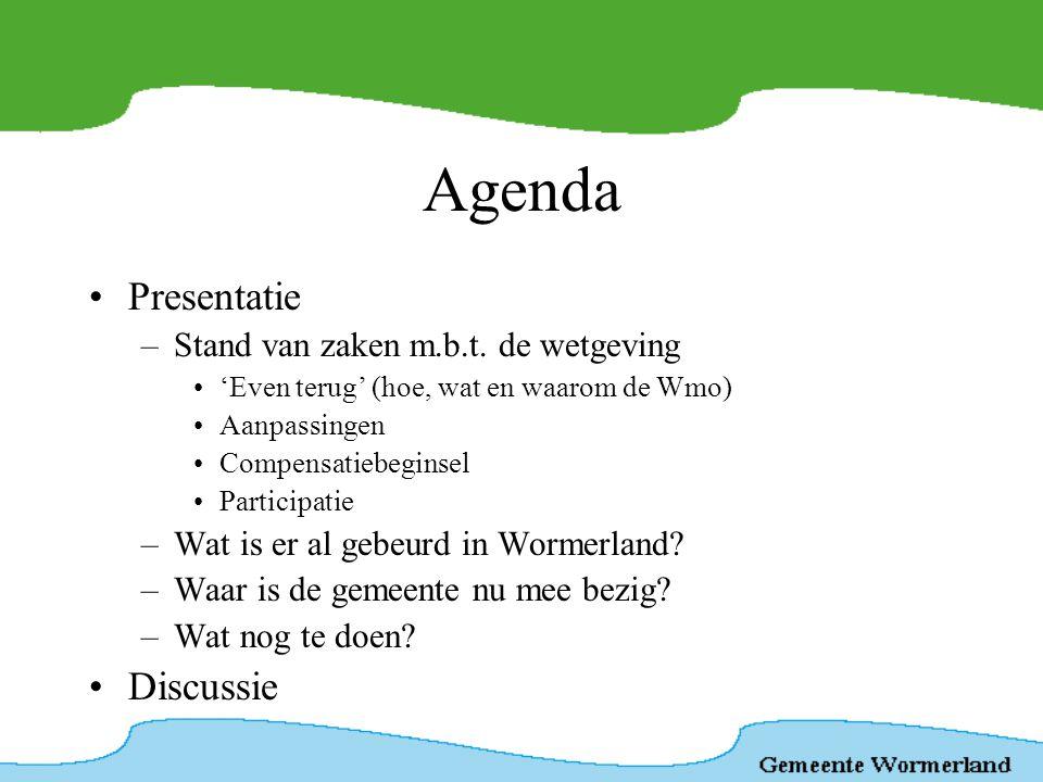 Agenda •Presentatie –Stand van zaken m.b.t. de wetgeving •'Even terug' (hoe, wat en waarom de Wmo) •Aanpassingen •Compensatiebeginsel •Participatie –W