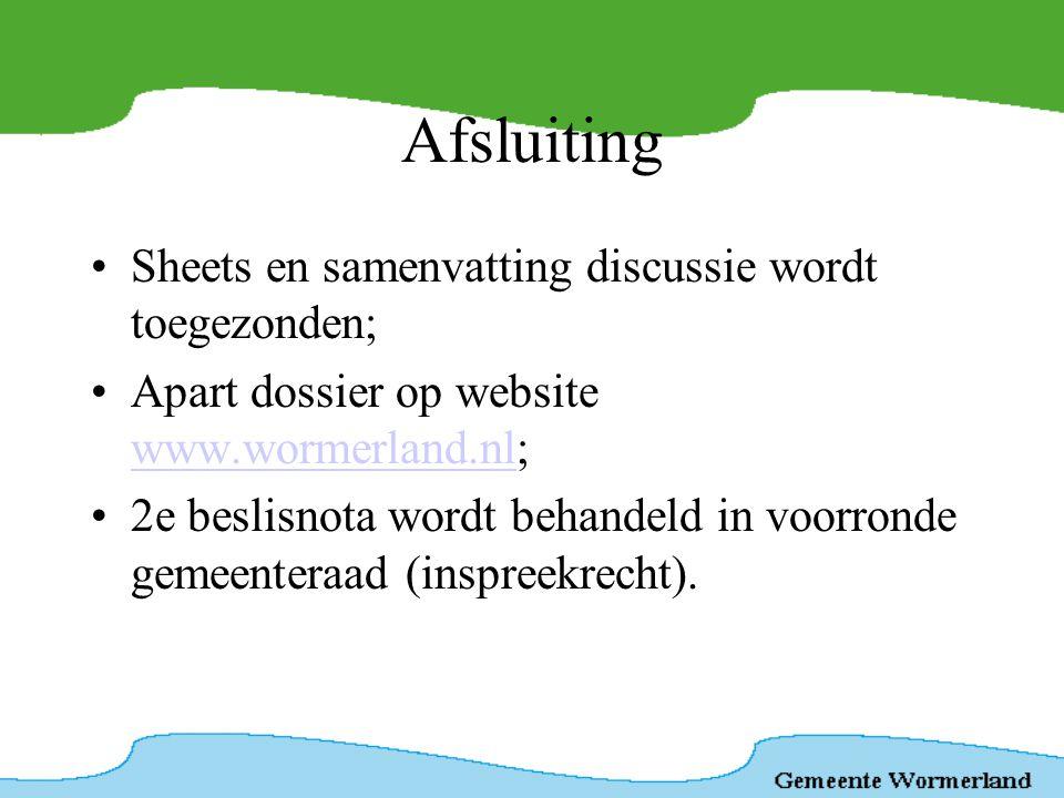 Afsluiting •Sheets en samenvatting discussie wordt toegezonden; •Apart dossier op website www.wormerland.nl; www.wormerland.nl •2e beslisnota wordt be
