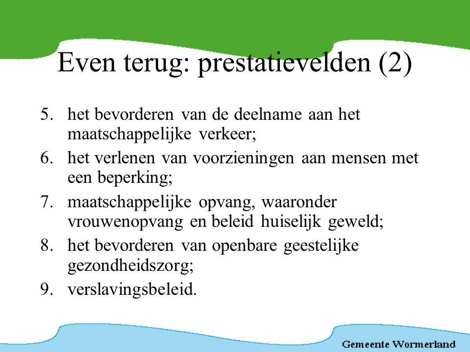 Even terug: prestatievelden (2) 5.het bevorderen van de deelname aan het maatschappelijke verkeer; 6.het verlenen van voorzieningen aan mensen met een