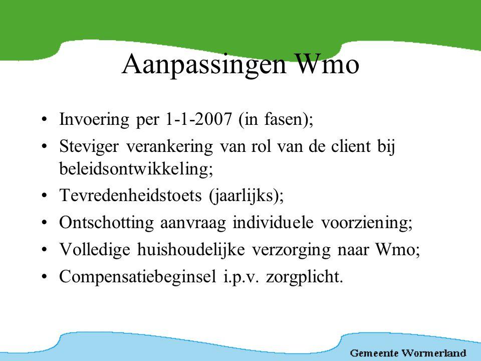Aanpassingen Wmo •Invoering per 1-1-2007 (in fasen); •Steviger verankering van rol van de client bij beleidsontwikkeling; •Tevredenheidstoets (jaarlij
