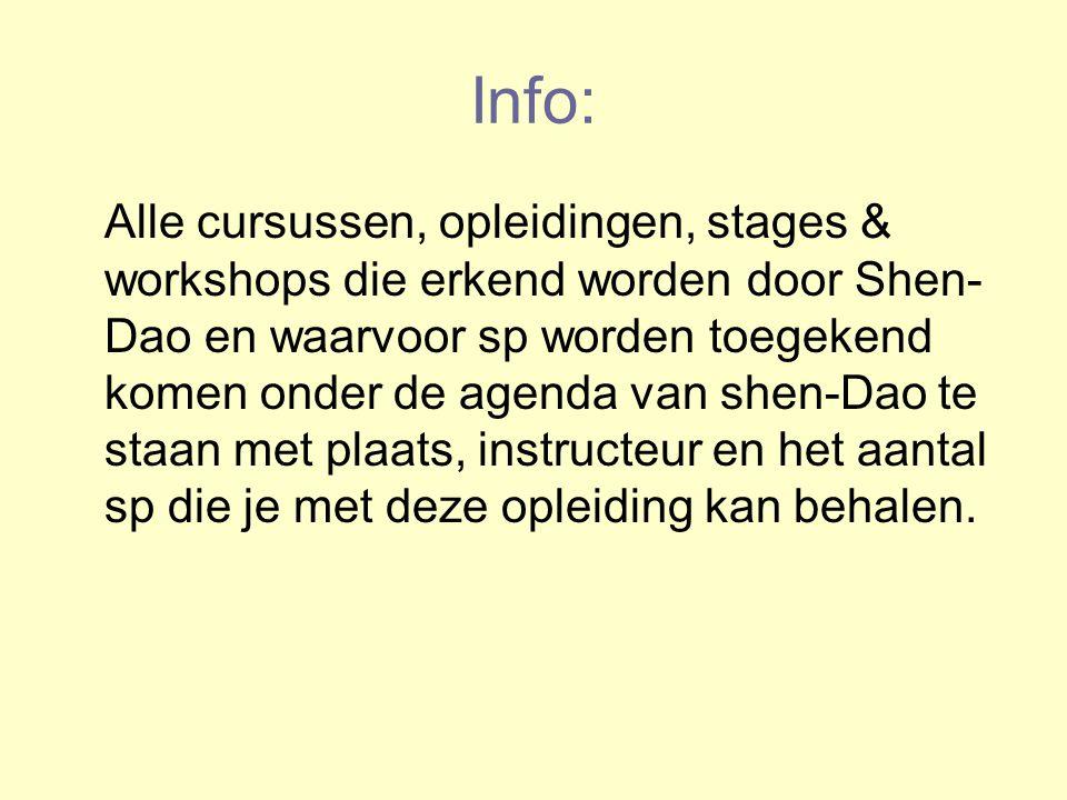 Info: Alle cursussen, opleidingen, stages & workshops die erkend worden door Shen- Dao en waarvoor sp worden toegekend komen onder de agenda van shen-Dao te staan met plaats, instructeur en het aantal sp die je met deze opleiding kan behalen.