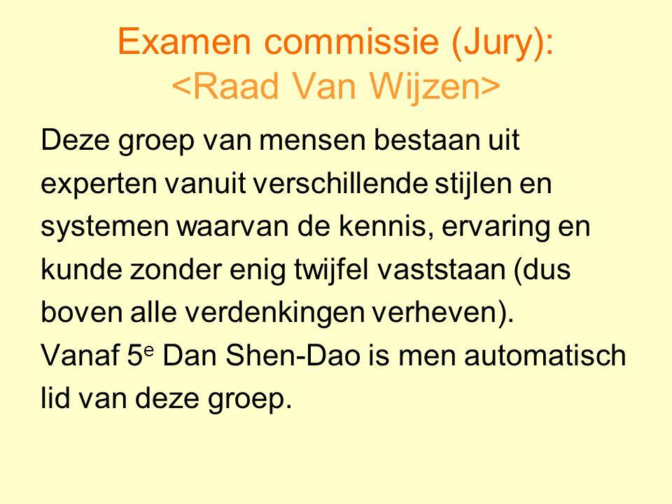 Examen commissie (Jury): Deze groep van mensen bestaan uit experten vanuit verschillende stijlen en systemen waarvan de kennis, ervaring en kunde zonder enig twijfel vaststaan (dus boven alle verdenkingen verheven).
