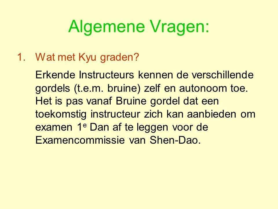 Algemene Vragen: 1.Wat met Kyu graden.Erkende Instructeurs kennen de verschillende gordels (t.e.m.