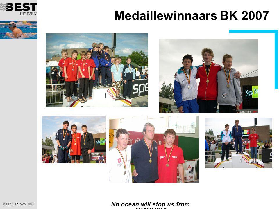 © BEST Leuven 2006 No ocean will stop us from SWIMMING Medaillewinnaars BK 2007