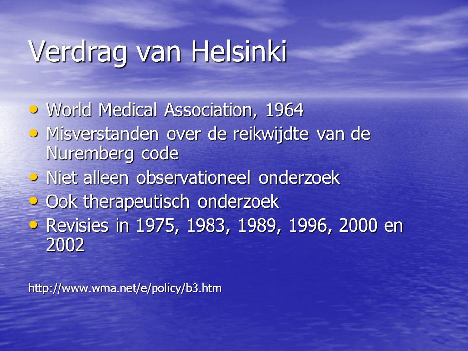Verdrag van Helsinki • World Medical Association, 1964 • Misverstanden over de reikwijdte van de Nuremberg code • Niet alleen observationeel onderzoek