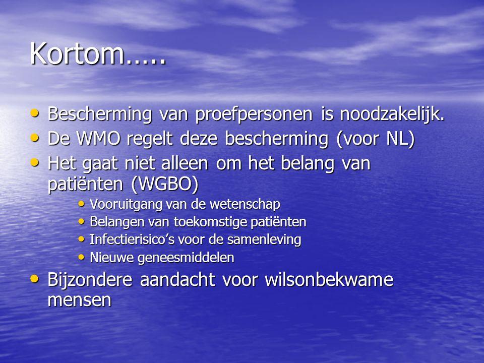 Kortom….. • Bescherming van proefpersonen is noodzakelijk. • De WMO regelt deze bescherming (voor NL) • Het gaat niet alleen om het belang van patiënt
